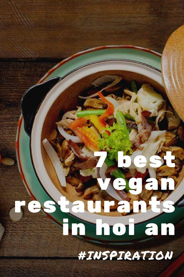 7 Best Vegan Restaurants In Hoi An Best Vegan Restaurants Vegan Restaurants Vegan Restaurants Near Me