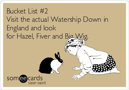 Visit the actual Watership Down in England and look for Hazel, Fiver and Big Wig. Samantha McKnight's Bucket List