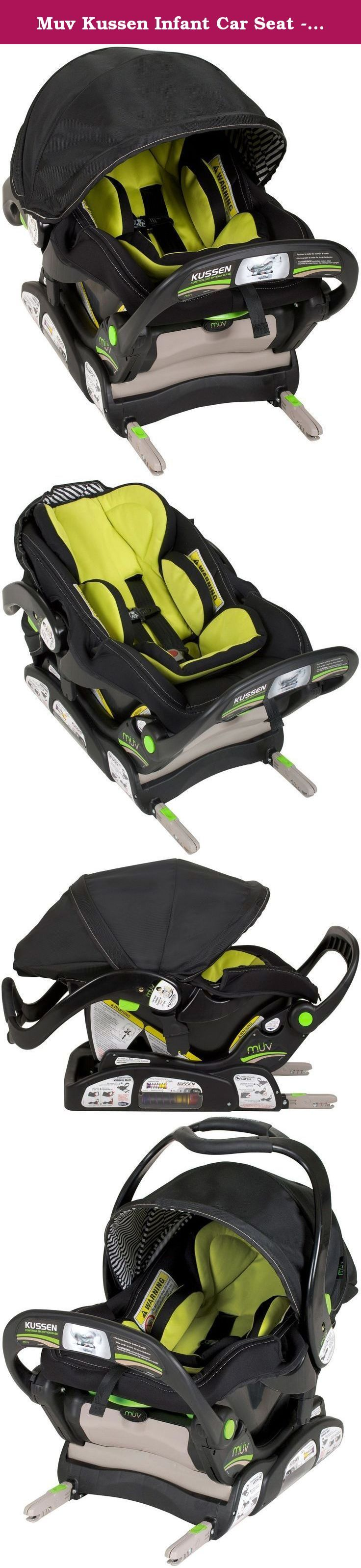Muv Kussen Infant Car Seat - Kiwi. Muv Kussen Infant Car Seat - Kiwi Driving home wit your new baby is exciting and nerve racking at the same time. You want you baby's first trip home to be comfortable, safe, and secure. Safer than a traditional car seat... our patented controlled motion base makes KUSSEN the safest car seat available. The KUSSEN infant car seat maximizes your baby's comfort with soft textured materials, memory foam seat pad and inserts. It's safe, secure, and responds to...