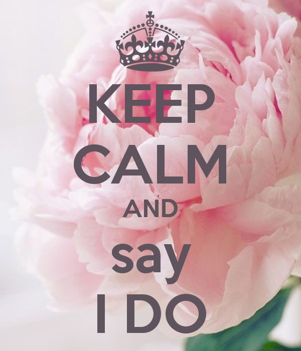 KEEP CALM and say I DO                                                                                                                                                      Mais