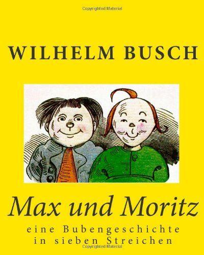 Max und Moritz: eine Bubengeschichte in sieben Streichen (German Edition) by Wilhelm Busch,http://www.amazon.com/dp/145282830X/ref=cm_sw_r_pi_dp_tUGltb0QM99DNJQ3