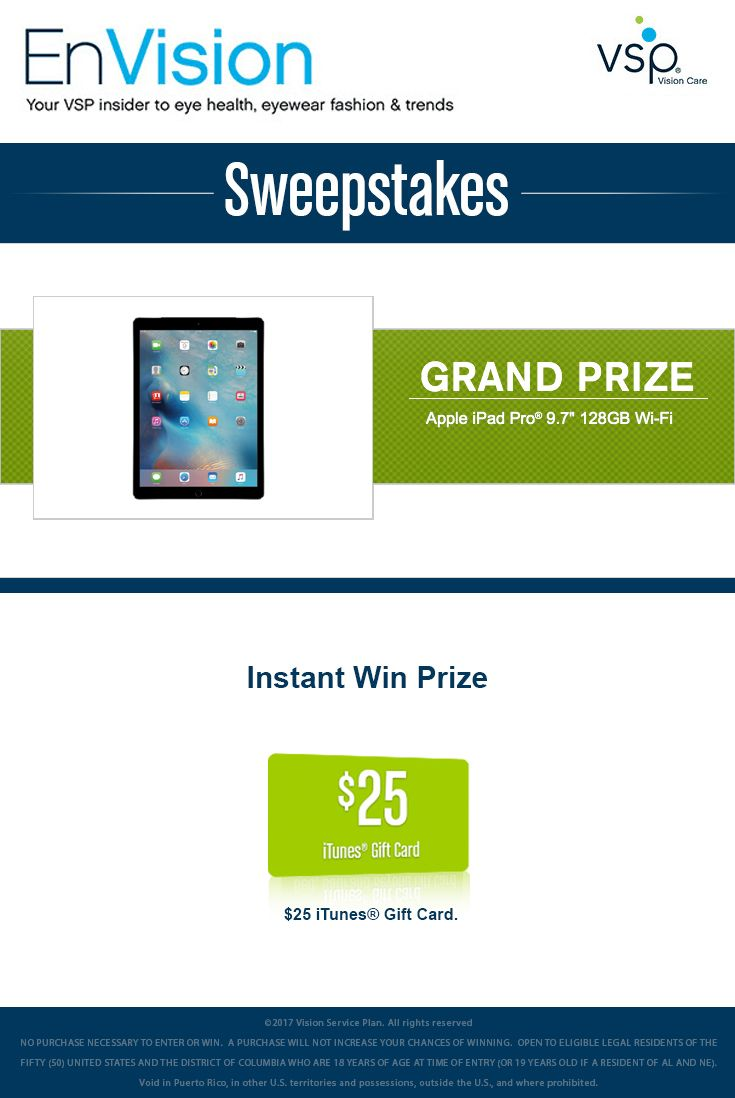 """Enter VSP's EnVision Sweepstakes today for your chance to win an Apple iPad Pro® 9.7"""" 128GB Wi-Fi. Also, play our Instant Win Game for your chance to win a $25 iTunes Gift Card! Be sure to come back daily to increase your chances to win."""
