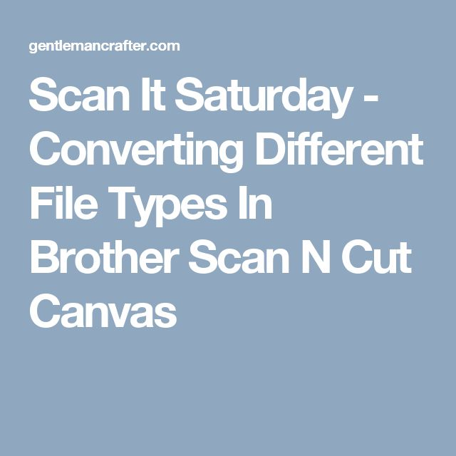 Scan It Saturday - Converting Different File Types In Brother Scan N Cut Canvas