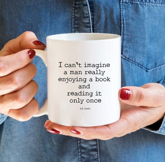 CS Lewis Coffee Mug, Literary Mug, CS Lewis Quote, Can't imagine reading it only once, Tea Mug, read