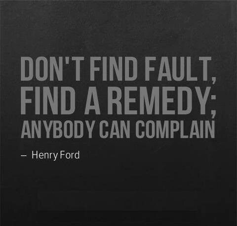 Henry Ford | Motivation | Quote | Inspiration - Don't find Fault. Find a remedy; anybody can complain.
