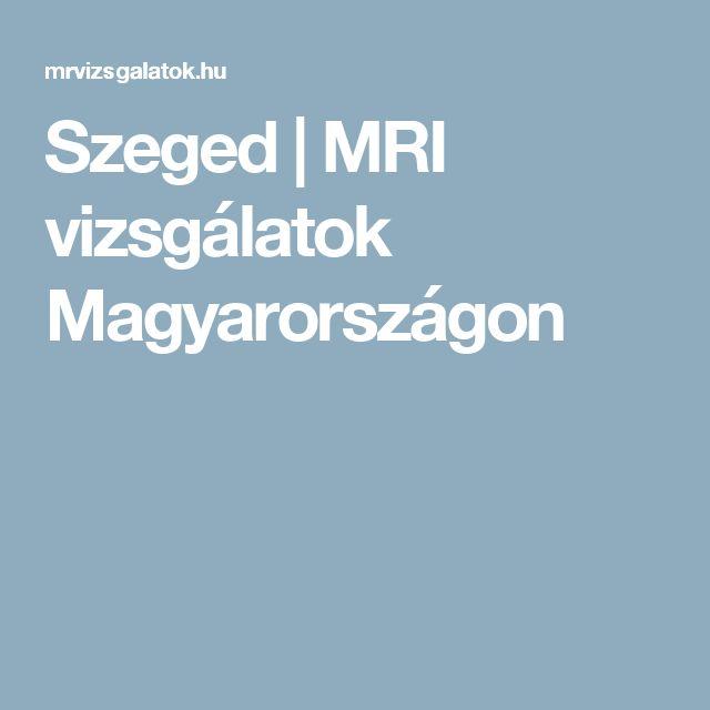 Szeged   MRI vizsgálatok Magyarországon