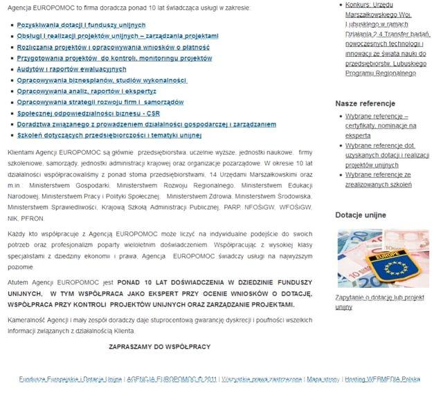 http://agencjaeuropomoc.pl/  Dotacje, Projekty i Fundusze Unijne. Szkolenia.  Agencja EUROPOMOC to firma doradcza ponad 10 lat świadcząca usługi w zakresie:      Pozyskiwania dotacji i funduszy unijnych     Obsługi i realizacji projektów unijnych – zarządzania projektami     Rozliczania projektów i opracowywania wniosków o płatność     Przygotowania projektów  do kontroli, monitoringu projektów     Audytów i raportów ewaluacyjnych     Opracowywania biznesplanów, studiów wykonalności…