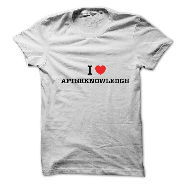 I Love AFTERKNOWLEDGEIf you love  AFTERKNOWLEDGE, then its must be the shirt for you. It can be a better gift too.I Love AFTERKNOWLEDGE