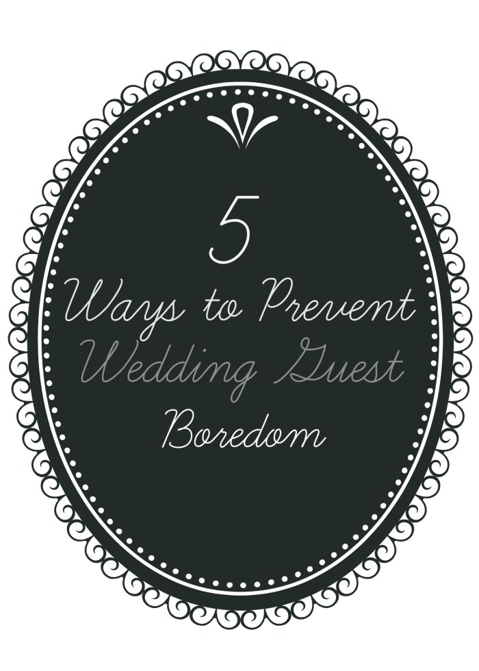 5 Ways to Prevent Wedding Guest Boredom