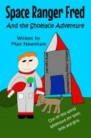 Space Ranger Fred and The Shoelace Adventure, an ebook by Matthew Newnham at Smashwords