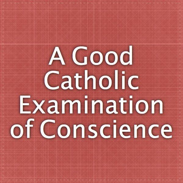 A Good Catholic Examination of Conscience 1