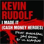 I Made It (Cash Money Heroes), by Kevin Rudolf