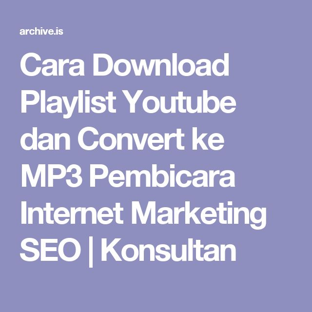 Cara Download Playlist Youtube dan Convert ke MP3 Pembicara Internet Marketing SEO | Konsultan