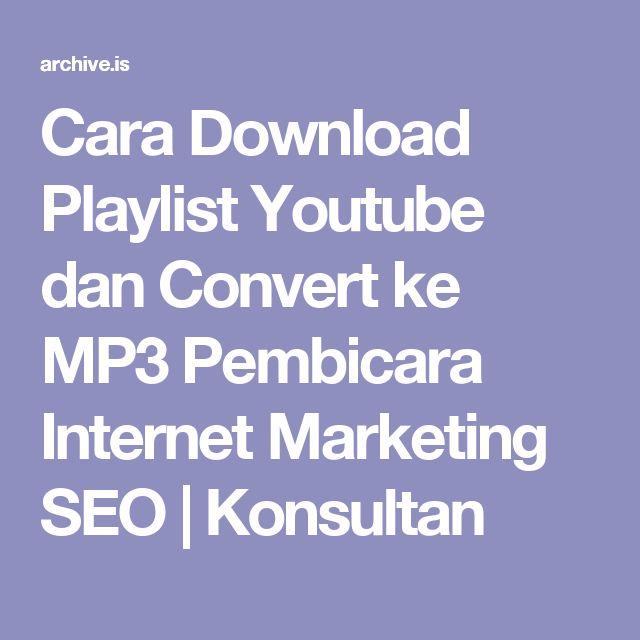 Cara Download Playlist Youtube dan Convert ke MP3 Pembicara Internet Marketing SEO | Konsultan