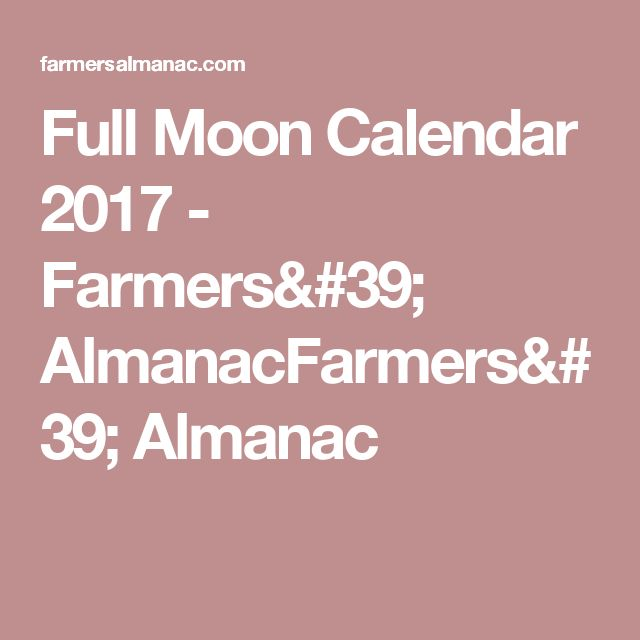 Full Moon Calendar 2017 - Farmers' AlmanacFarmers' Almanac