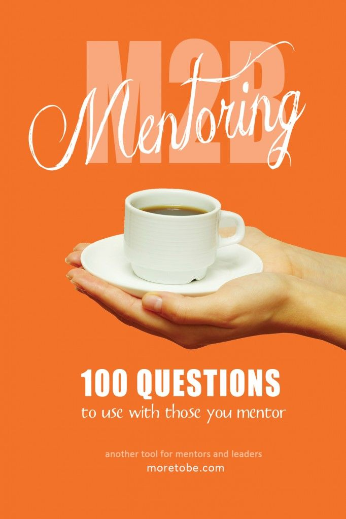 MENTORS . . . these 100 questions will help you start the conversation and keep it going!