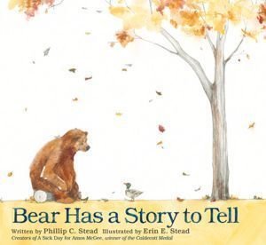 """Bear Has a Story to Tell by Philip C. Stead, Illustrated by Erin E. Stead. """"Seasons change but friendship remains as Bear patiently awaits to tell his story in a world created through delicate illustrations and a strong message."""" -Ala.org"""