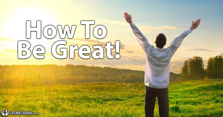 How To Be Great!