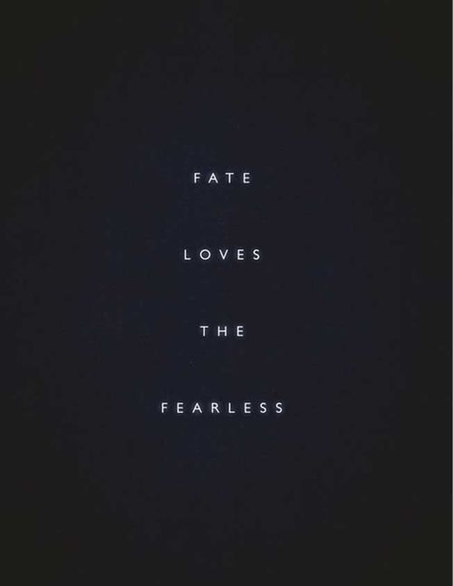 fate loves the fearless