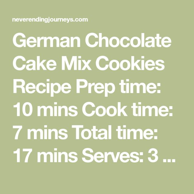 German Chocolate Cake Mix Cookies Recipe Prep time: 10 mins Cook time: 7 mins Total time: 17 mins Serves:3 dozen  Ingredients 1 box Betty Crocker German Chocolate Cake Mix (15.25 oz.) ½ cup Vegetable or Canola Oil 2 Eggs 1 cup Pecan Pieces 1 cup Flaked Coconut 1 bag Nestlé Semi Sweet Chocolate Chips (12 oz.) Optional: Pillsbury Coconut Pecan Frosting (15 oz.) Instructions Mix together Cake Mix, Oil, and Eggs in large bowl with mixer. Add in Pecan Pieces, Flaked Coconut, and Chocolate…