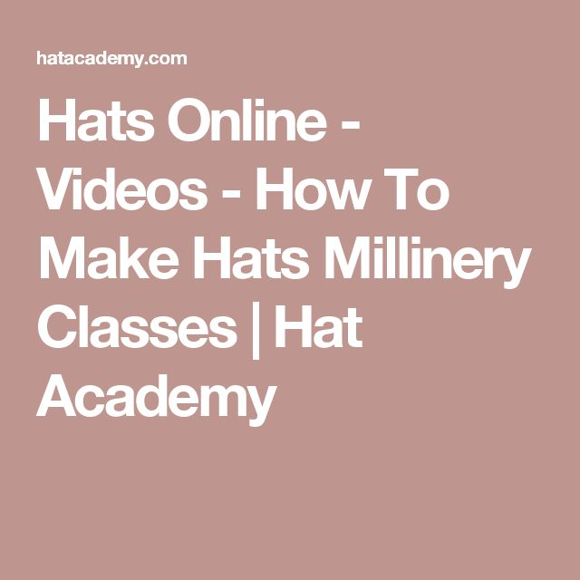 Hats Online - Videos - How To Make Hats Millinery Classes   Hat Academy