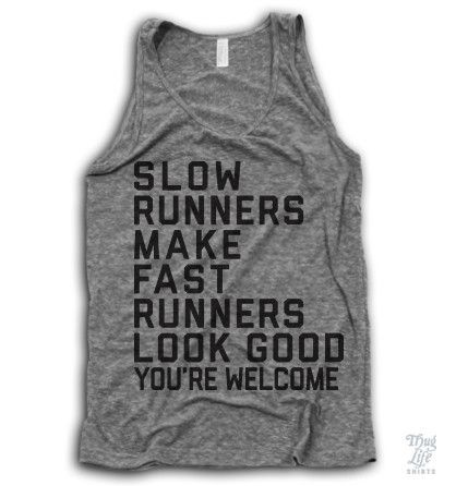 Slow runners make fast runners look good, you're welcome!