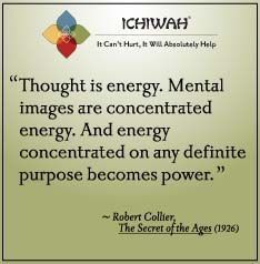 Thought is energy. Mental images are concentrated energy. And energy concentrated on any definite purpose becomes power. – Robert Collier, The Secret of the Ages (1926)