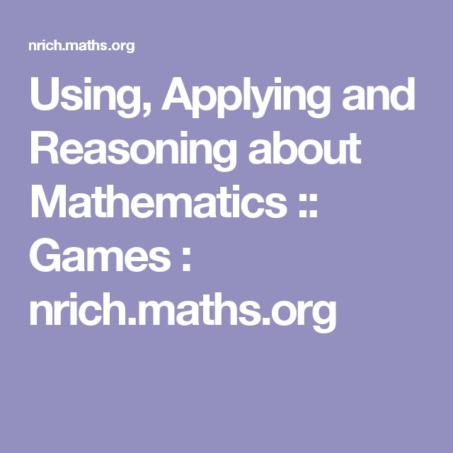 Using, Applying and Reasoning about Mathematics :: Games : nrich.maths.org