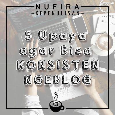 JURNAL NUFIRA: 5 Upaya agar Bisa Konsisten Ngeblog