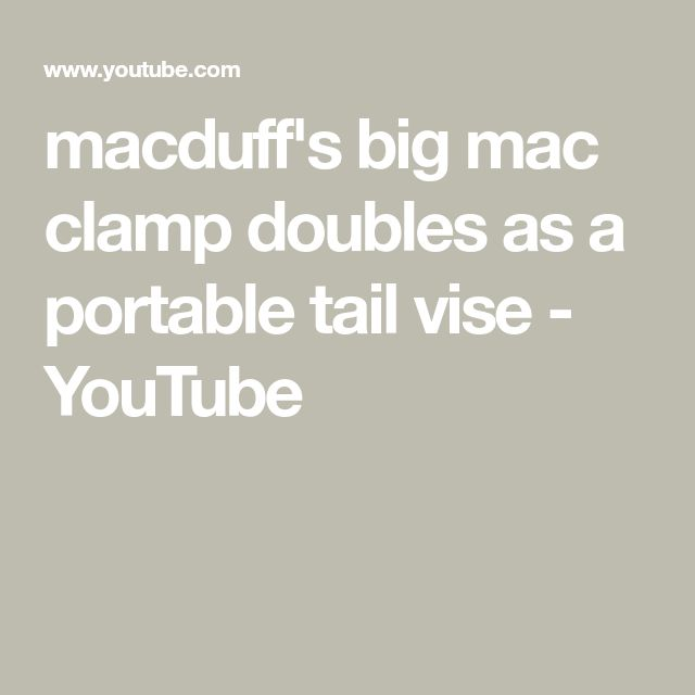 macduff's big mac clamp doubles as a portable tail vise - YouTube