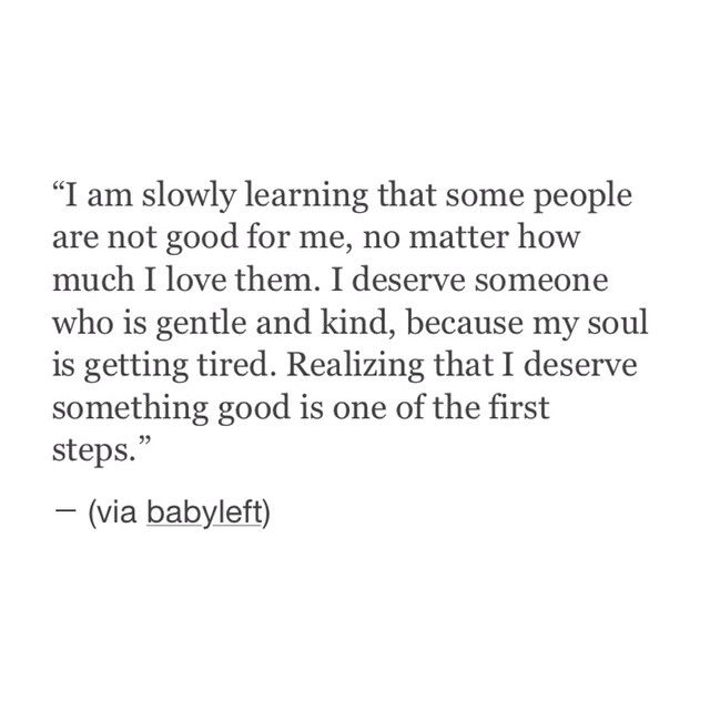 Realizing that I deserve something good is one of the first steps.