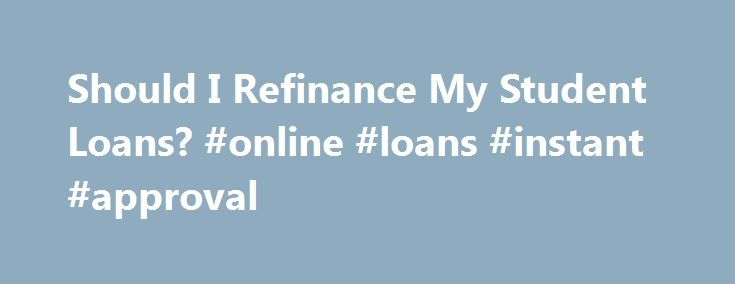 Should I Refinance My Student Loans? #online #loans #instant #approval http://loan.remmont.com/should-i-refinance-my-student-loans-online-loans-instant-approval/  #refinance loan # Explore Credit Cards Solutions Solutions Citizens Bank Cash Back Plus World MasterCard Citizens Bank Clear Value Apply Now Should I Refinance My Student Loans? Learn whether refinancing student loans is the right choice for you There are many potential benefits to refinancing student loans. If you have been making…