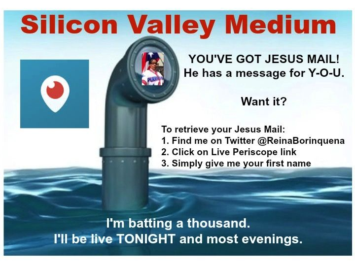 YouGot #JesusMail! Want it? Gimme a FirstName. I'm on Twitter @ReinaBorinquena most nights. #SiliconValleyMedium #BQCo #BoricuaConfidential