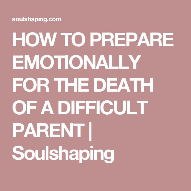 HOW TO PREPARE EMOTIONALLY FOR THE DEATH OF A DIFFICULT PARENT | Soulshaping