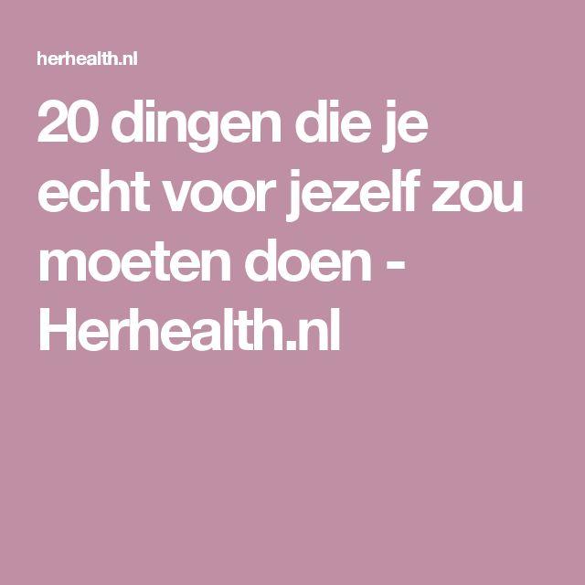 20 dingen die je echt voor jezelf zou moeten doen - Herhealth.nl