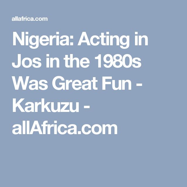 Nigeria: Acting in Jos in the 1980s Was Great Fun - Karkuzu - allAfrica.com