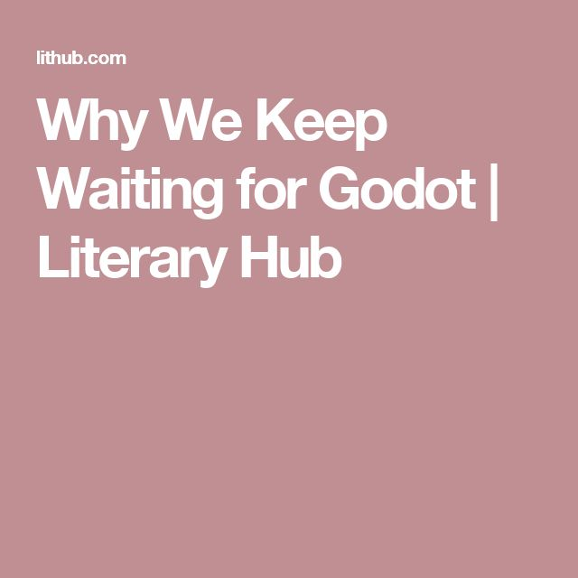 a literary analysis of waiting for godot Samuel beckett's waiting for godot (1948) is an absurd play that falls into both the genre of modernism and postmodernism considering its publishing period and other features such as subjectivism, fragmentation, paradox, existential crisis.
