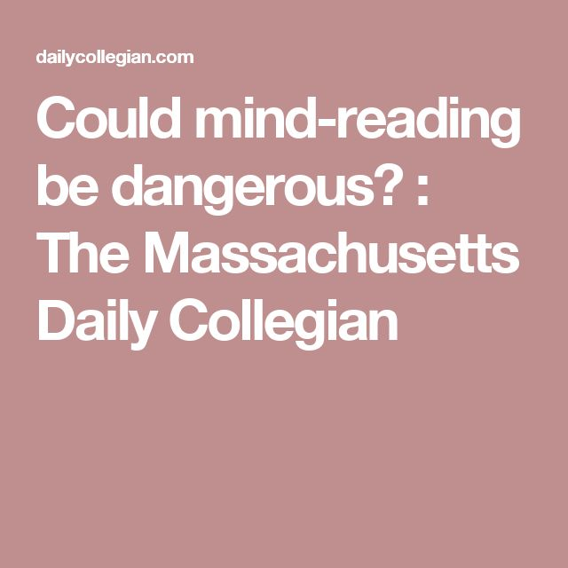 Could mind-reading be dangerous? : The Massachusetts Daily Collegian