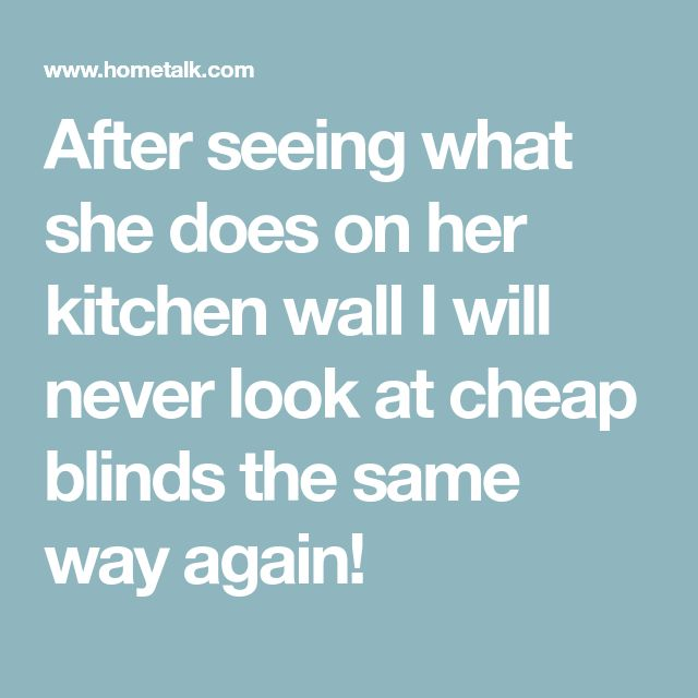 After seeing what she does on her kitchen wall I will never look at cheap blinds the same way again!