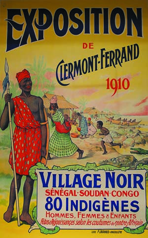 """""""Exposition de Clermont-Ferrand"""". Village noir. Sénégal, Soudan, Congo. 80 indigènes, affiche, 1910. © Coll. part./DR"""