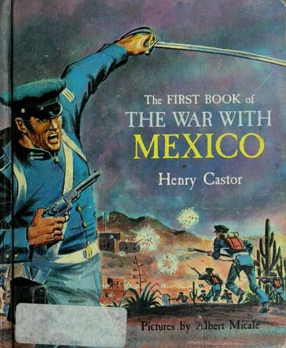 The first book of the war with Mexico by Henry Castor, 87 pgs.