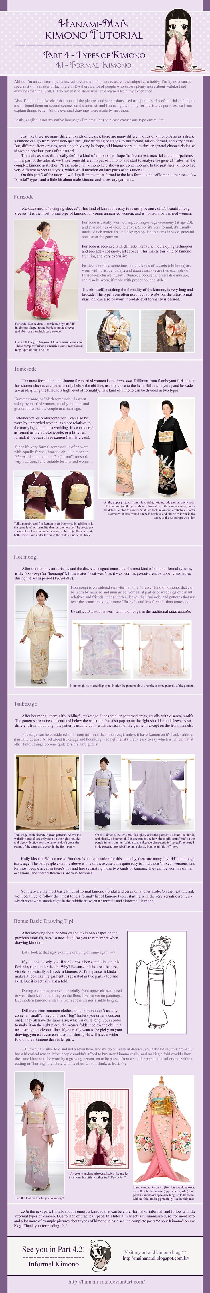 Kimono Tutorial - Part 04 by Hanami-Mai.deviantart.com on @deviantART - Fourth in a series of tutorials/infographics about kimono. This goes into various forms of kimono that are still worn in Japan for formal occasions. For instance, I was fortunate enough to be visiting the Meiji Shrine in Tokyo at the same time as a wedding, and saw guests walking around the grounds in some of these.