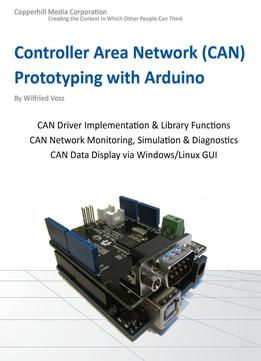 Controller Area Network Prototyping With Arduino: Creating Can Monitoring Diagnostics And Simulation Applications