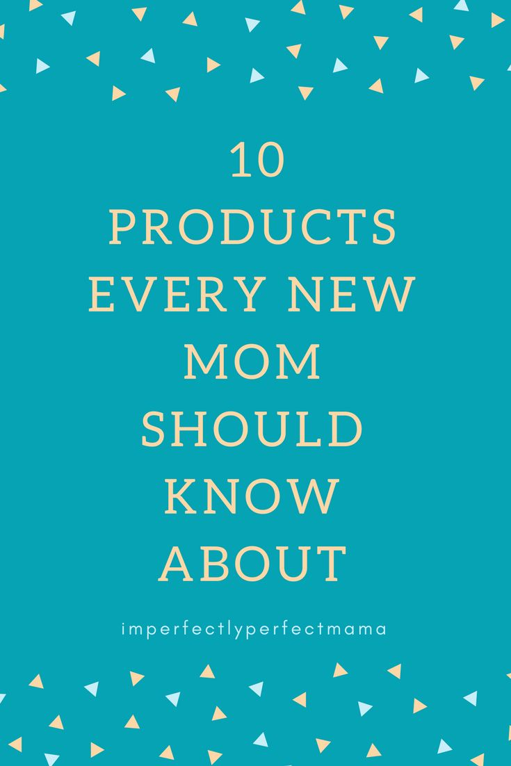 10 Must Have Products for New Moms