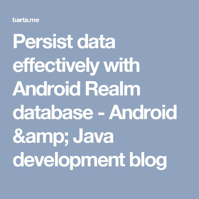 Persist data effectively with Android Realm database - Android & Java development blog