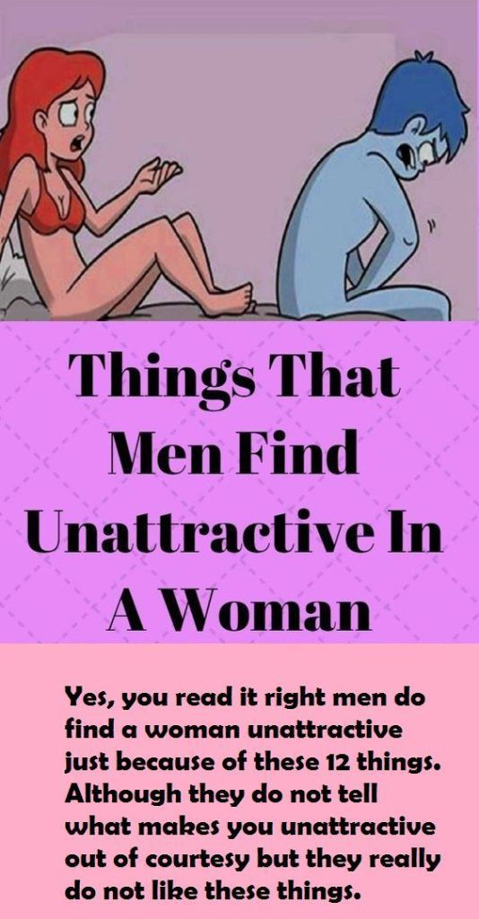 12 THINGS THAT MEN FIND UNATTRACTIVE IN A WOMAN