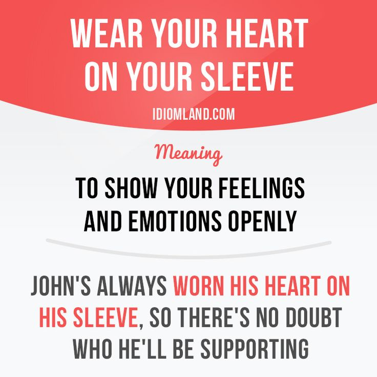 """Wear your heart on your sleeve"" means ""to show your feelings and emotions…"