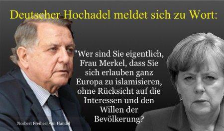 """#Widerstand_gegen_Islam Der deutsch-österreichische Hochadel (Kaiserhaus) meldet sich zu Wort: """"Wer sind Sie eigentlich, Frau Merkel, dass Sie sich erlauben, ganz Europa zu islamisieren, ohne Rücksicht auf die Interessen und den Willen der Bevölkerung?"""