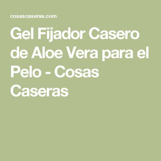 Gel Fijador Casero de Aloe Vera para el Pelo - Cosas Caseras