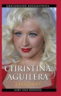 Christina Aguilera, A Biography by Mary Anne Donovan, 9780313383182.